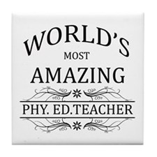 World's Most Amazing Phy. Ed. Teacher Tile Coaster