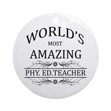 World's Most Amazing Phy. Ed. Tea Ornament (Round)