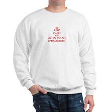 Keep Calm and Listen to an Embroiderer Sweatshirt
