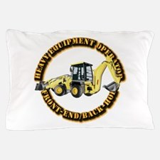 Hvy Eq Opr - Front End/Backhoe Pillow Case