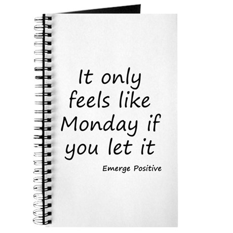 It only feels like Monday if you let it Journal
