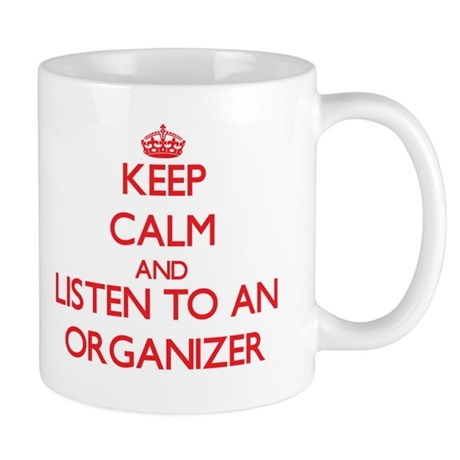 Keep Calm and Listen to an Organizer Mugs