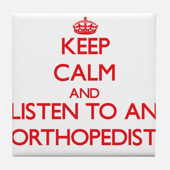 Keep Calm and Listen to an Orthopedist Tile Coaste