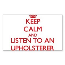 Keep Calm and Listen to an Upholsterer Decal