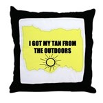 I GOT MY TAN FROM THE OUTDOORS Throw Pillow
