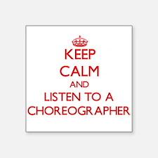 Keep Calm and Listen to a Choreographer Sticker