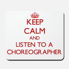Keep Calm and Listen to a Choreographer Mousepad