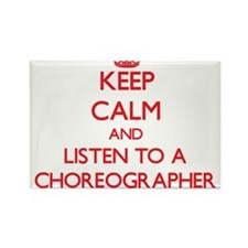 Keep Calm and Listen to a Choreographer Magnets