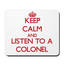 Keep Calm and Listen to a Colonel Mousepad