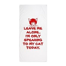 Only Speaking To My Cat Today Beach Towel