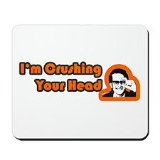 I'm Crushing Your Head Mousepad