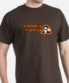 I'm Crushing Your Head T-Shirt