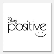"Stay Positive - Square Car Magnet 3"" X 3&quot"