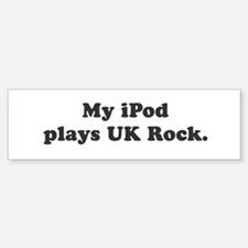 My iPod plays UK Rock Bumper Bumper Bumper Sticker