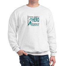 Ovarian Cancer Heaven Needed Hero 1.1 Sweatshirt