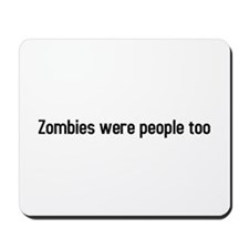 Zombies were people too Mousepad
