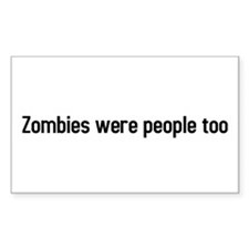 Zombies were people too Rectangle Decal