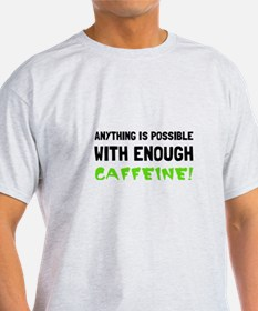Anything Possible Caffeine T-Shirt