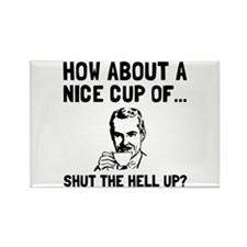 Cup Of Shut Up Magnets