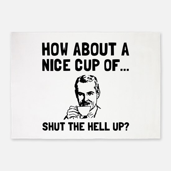 Cup Of Shut Up 5'x7'Area Rug