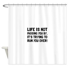 Life Run Over Shower Curtain