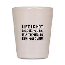 Life Run Over Shot Glass