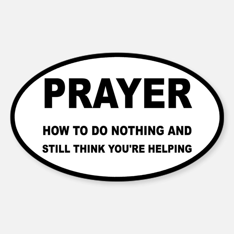 Prayer: Doing Nothing Yet Helping Sticker (Oval)