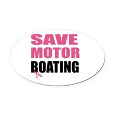 Save Motor Boating Funny Breast Ca Oval Car Magnet