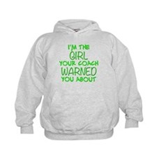 Im The Girl Your Coach Warned You About Hoodie