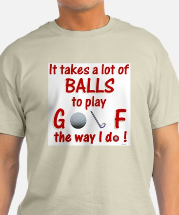 Play Golf the Way I Do T-Shirt