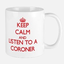Keep Calm and Listen to a Coroner Mugs