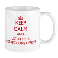 Keep Calm and Listen to a Corrections Officer Mugs