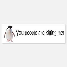 You people are killing me! Bumper Bumper Bumper Sticker