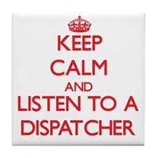 Keep Calm and Listen to a Dispatcher Tile Coaster