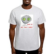 MY ONLY SHIRT T-Shirt