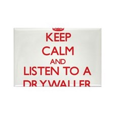 Keep Calm and Listen to a Drywaller Magnets