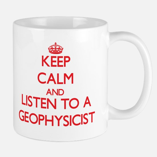 Keep Calm and Listen to a Geophysicist Mugs