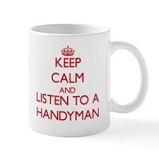 Keep Calm and Listen to a Handyman Mugs