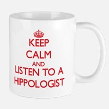 Keep Calm and Listen to a Hippologist Mugs