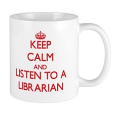 Keep Calm and Listen to a Librarian Mugs