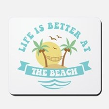 Life's Better At The Beach Mousepad