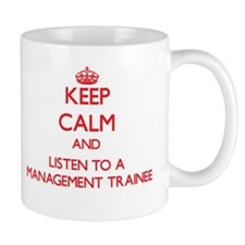 Keep Calm and Listen to a Management Trainee Mugs