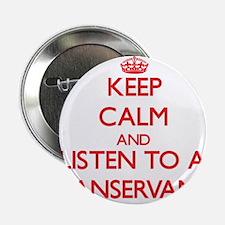 "Keep Calm and Listen to a Manservant 2.25"" Button"