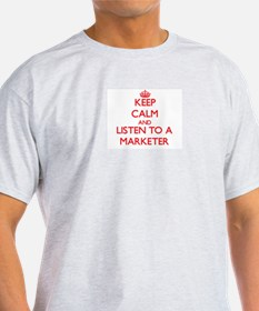 Keep Calm and Listen to a Marketer T-Shirt