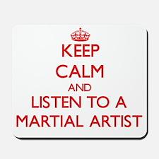 Keep Calm and Listen to a Martial Artist Mousepad
