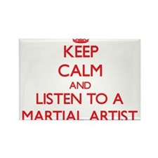Keep Calm and Listen to a Martial Artist Magnets