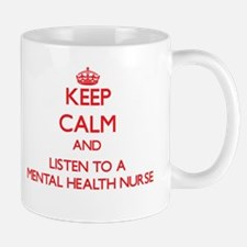 Keep Calm and Listen to a Mental Health Nurse Mugs