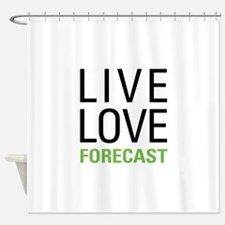 Live Love Forecast Shower Curtain