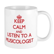 Keep Calm and Listen to a Musicologist Mugs