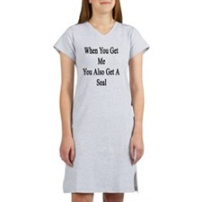When You Get Me You Also Get A  Women's Nightshirt